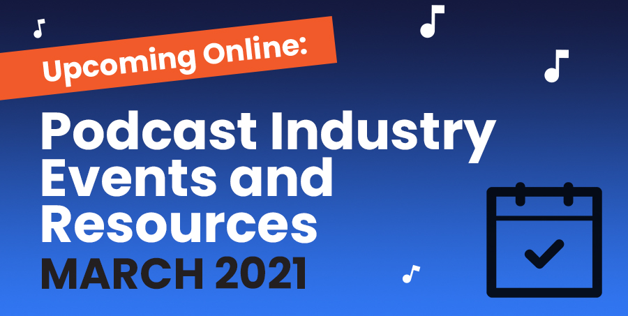 Podcasting Events March 2021
